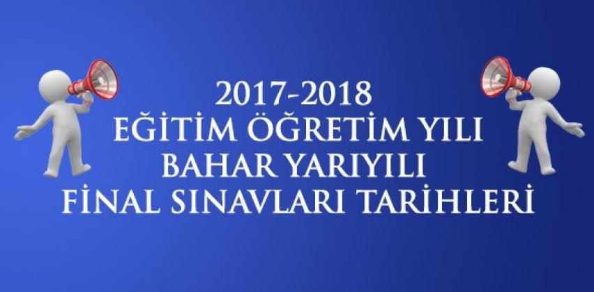 2017-2018 EĞİTİM ÖĞRETİM YILI BAHAR YARIYILI FİNAL SINAV PROGRAMI