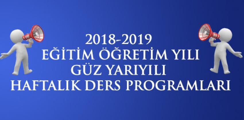 2018-2019 Eğitim Öğretim Yılı Güz Yarıyılı haftalık Ders Programı (11.10.2018 Güncelleme)