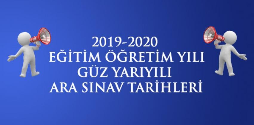 2019-2020 EĞİTİM ÖĞRETİM YILI GÜZ YARIYILI ARA SINAV PROGRAMI
