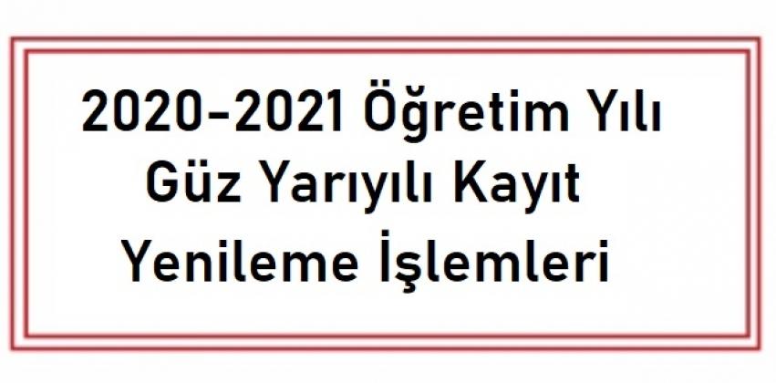 2020-2021 Öğretim Yılı Güz Yarıyılı Kayıt Yenileme İşlemleri