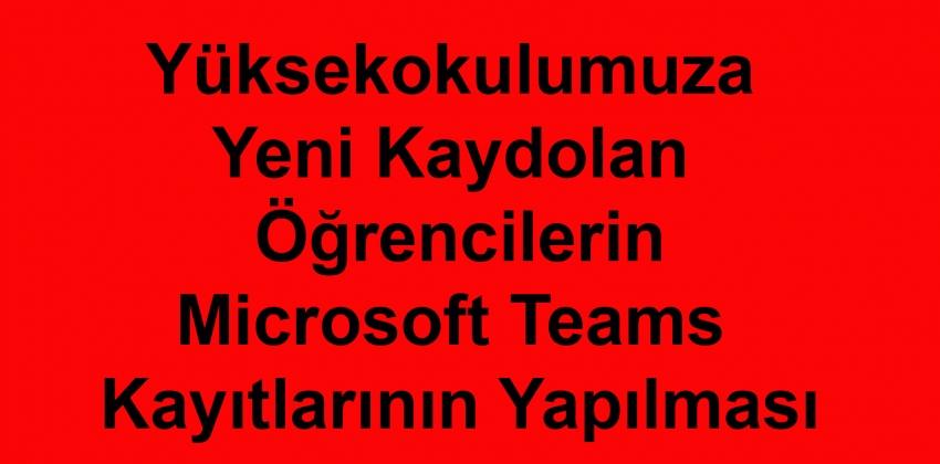 Yüksekokulumuza Yeni Kaydolan Öğrencilerin Microsoft Teams Kayıtlarının Yapılmasıyla Hakkında