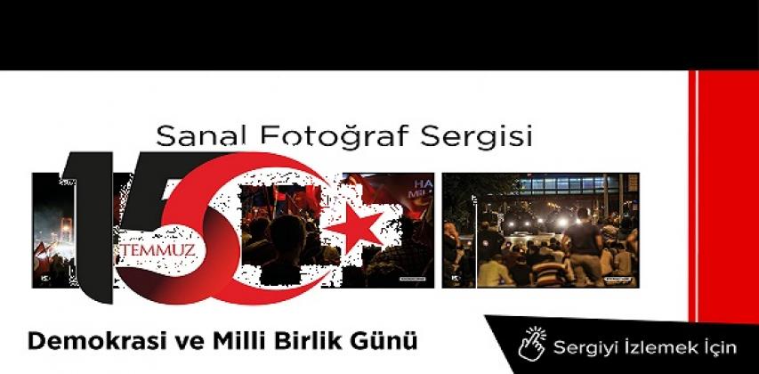 15 Temmuz Demokrasi ve Milli Birlik Günü Sanal Fotoğraf Sergisi