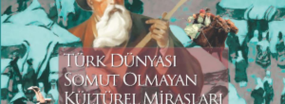 Türk Dünyası Somut Olmayan Kültürel Mirasları Envanter Çalışması (fotoğrafa tıklayıp kitabın pdf'sine ulaşabilirsiniz )