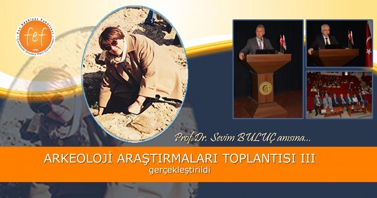 Arkeoloji Toplantılarının Üçüncüsü Prof. Dr. Sevim Buluç Anısına gerçekleştirildi