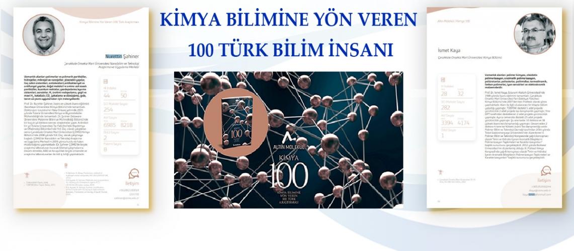 Kimya Bilimine Yön Veren 100 Türk Bilim İnsanı arasında Fakültemiz Kimya Bölümünden Prof. Dr. Nurettin ŞAHİNER ve Prof. Dr. İsmet KAYA yer almıştır.