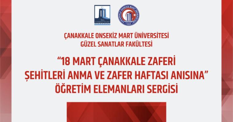 """""""18 Mart Çanakkale Zaferi Şehitleri Anma ve Zafer Haftası Anısına"""" Öğretim Elemanları Sergisi"""