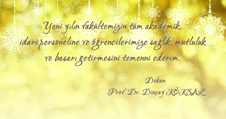 Dekanımız Prof.Dr. Dinçay Köksal'ın Yeni Yıl Mesajı