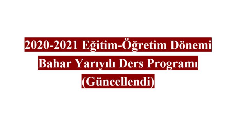 2020-2021 Eğitim-Öğretim Dönemi Bahar Yarıyılı Ders Programı