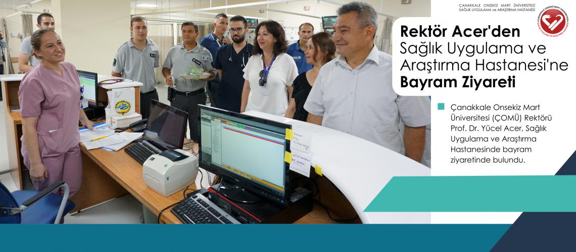 Rektör Acer'den Sağlık Uygulama ve Araştırma Hastanesi'ne Bayram Ziyareti