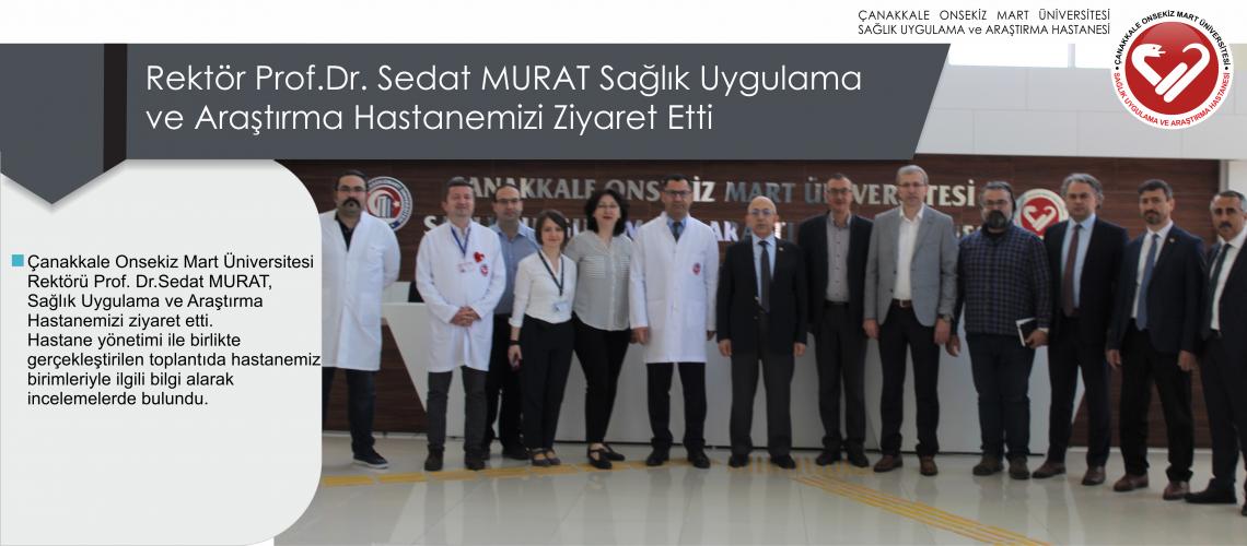Rektör Prof. Dr.Sedat MURAT, Sağlık Uygulama ve Araştırma Hastanemizi Ziyaret Etti