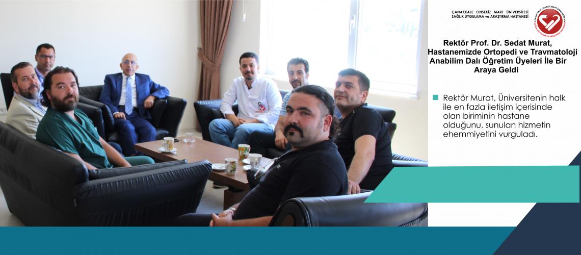 Rektör Prof. Dr. Sedat Murat, Hastanemizde Ortopedi ve Travmatoloji  Anabilim Dalı Öğretim Üyeleri İle Bir Araya Geldi