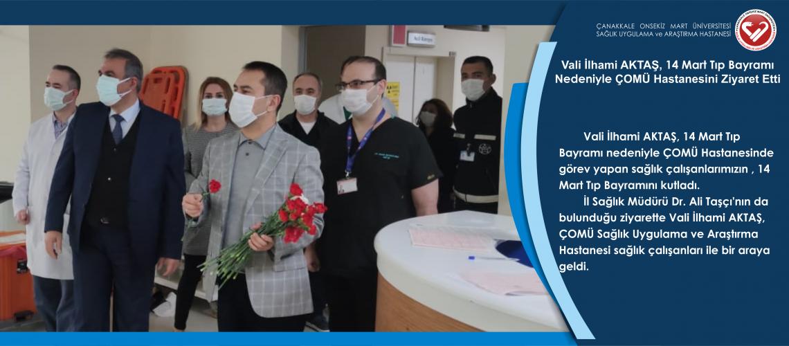 Vali İlhami AKTAŞ, 14 Mart Tıp Bayramı Nedeniyle ÇOMÜ Hastanesini Ziyaret Etti
