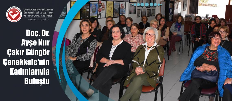 Doç. Dr. Ayşe Nur Çakır Güngör Çanakkale'nin Kadınlarıyla Buluştu