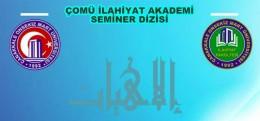 """""""ÇOMÜ- İlâhiyât Akademi Seminerleri """""""