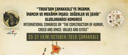 """25-27 Ekim 2018 tarihleri arasında """"TROİA'DAN ÇANAKKALE'YE İNSANIN, İNANCIN VE MEKÂNIN İNŞASI: DEĞERLER VE ŞEHİR"""" ULUSLARARASI KONGRESİ  INTERNATIONAL CONGRESS  ON """"THE CONSTRUCTION OF HUMAN,  CREED AND SPACE: VALUES AND CITIES"""" ad"""