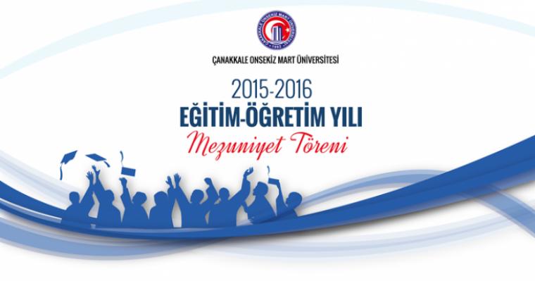 Çanakkale Onsekiz Mart Üniversitesi 2015 - 2016 Eğitim Öğretim Yılı Mezuniyet Töreni