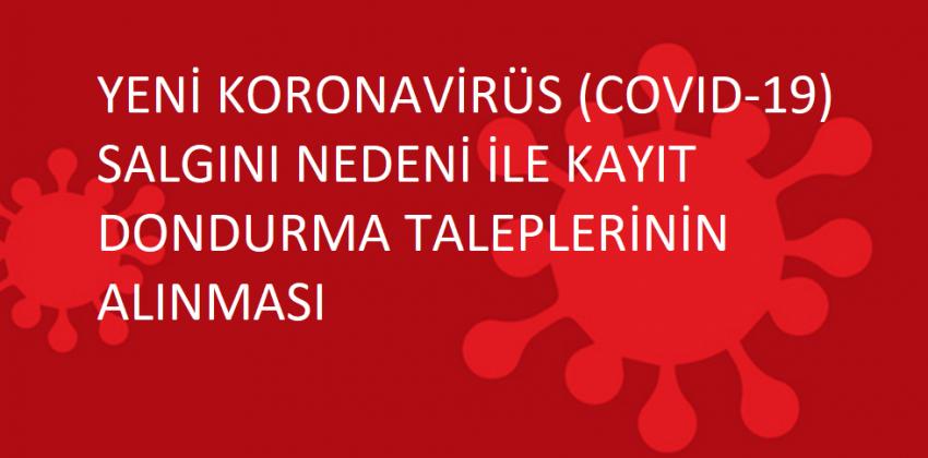 Yeni Koronavirüs (COVID-19) Salgını Nedeni İle Kayıt Dondurma Taleplerinin Alınması Ve Başvuru Ekranı