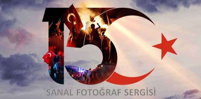 15 TEMMUZ DEMOKRASİ VE MİLLİ BİRLİK GÜNÜ SANAL FOTOĞRAF SERGİSİ