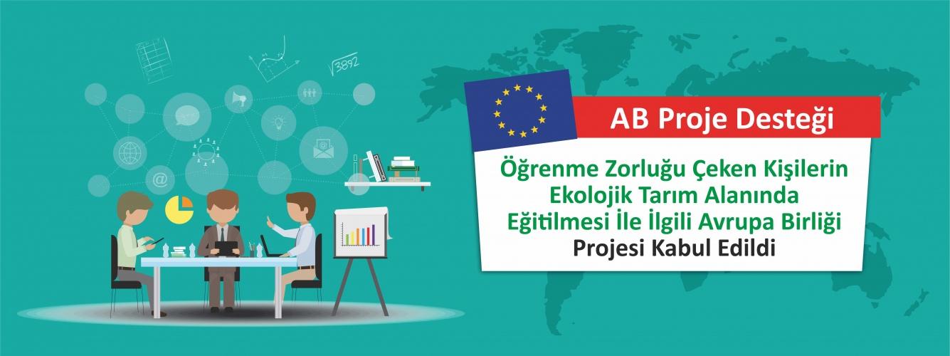 Öğrenme Zorluğu Çeken Kişilerin Ekolojik Tarım Alanında Eğitilmesi İle İlgili Avrupa Birliği Projesi Kabul Edildi