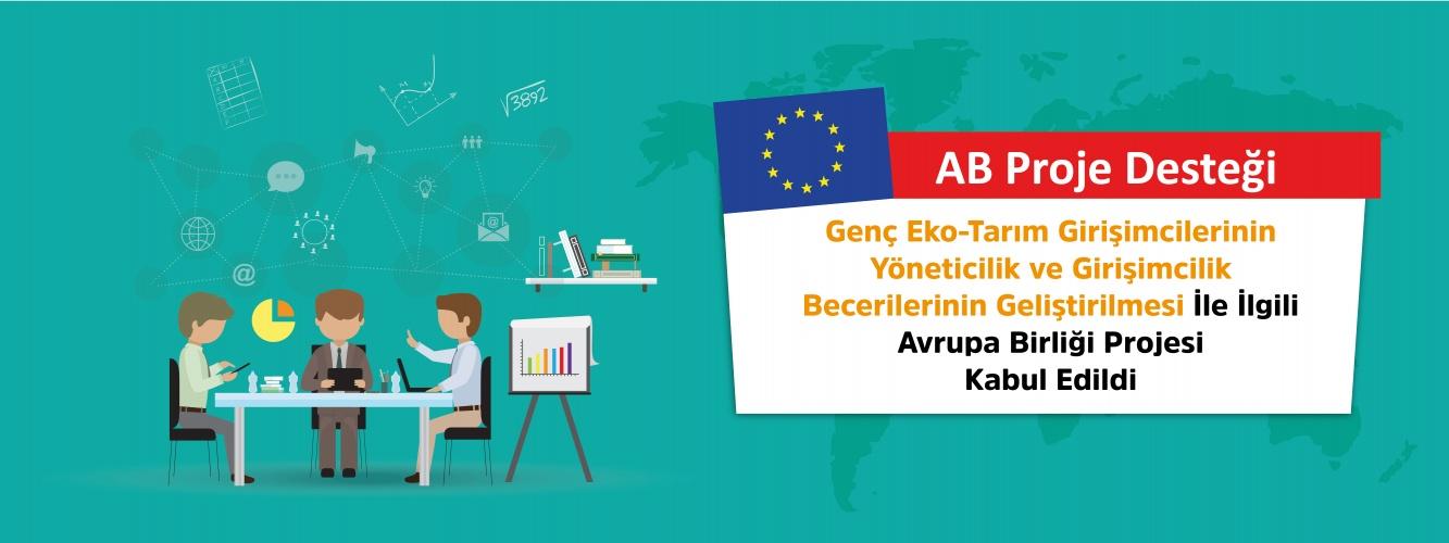 Genç Eko-Tarım Girişimcilerinin Yöneticilik ve Girişimcilik Becerilerinin Geliştirilmesi İle İlgili Avrupa Birliği Projesi Kabul Edildi