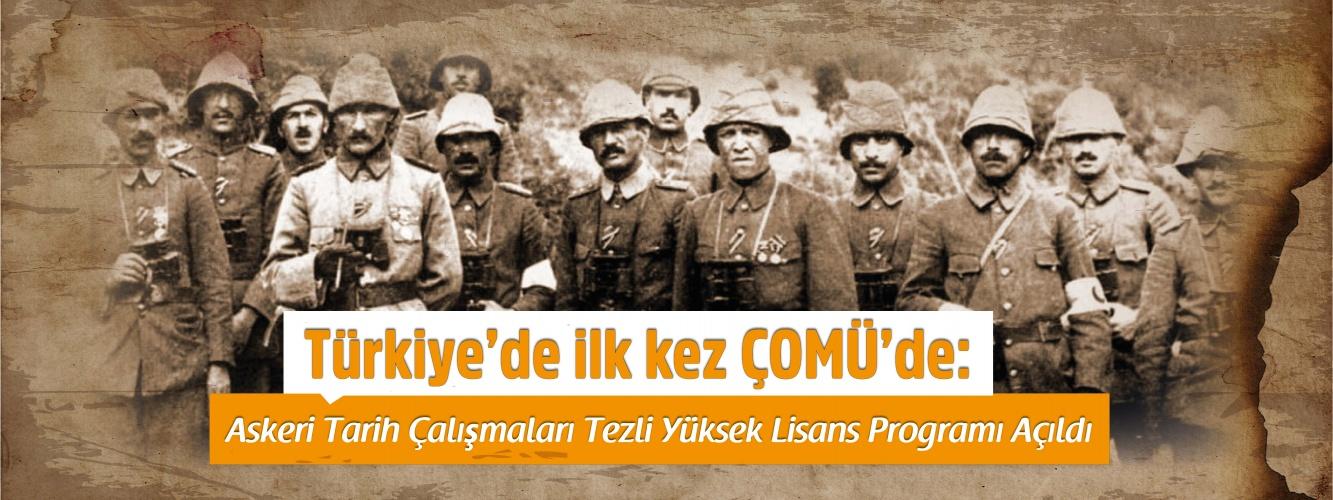 Türkiye'de ilk kez ÇOMÜ'de:  Askeri Tarih Çalışmaları Tezli Yüksek Lisans Programı Açıldı