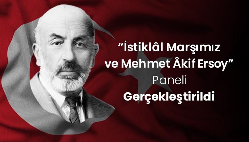 """""""İstiklal Marşımız ve Mehmet Akif Ersoy Paneli"""" Gerçekleştirildi"""