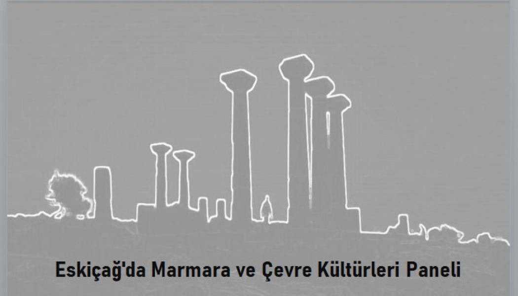 Eskiçağ'da Marmara ve Çevre Kültürleri Paneli Gerçekleştirildi