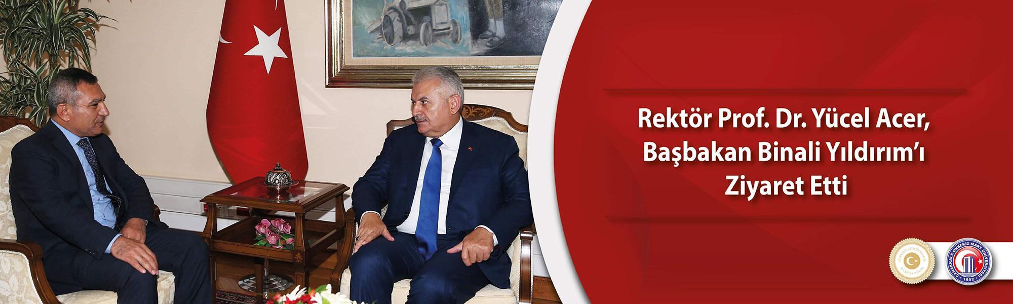 Rektör Prof. Dr. Yücel Acer, Başbakan Binali Yıldırım'ı Ziyaret Etti